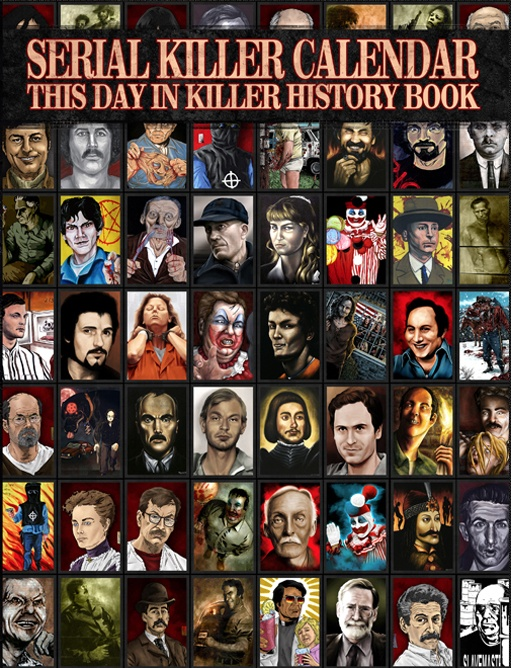 SERIAL KILLER CALENDAR: THIS DAY IN SERIAL KILLER HISTORY BOOK